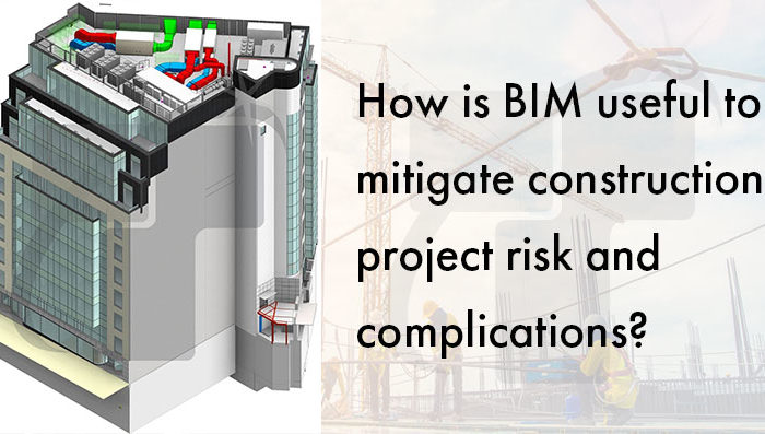 How is BIM useful to mitigate construction project risk and complications?