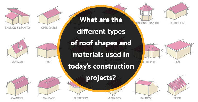 What are the different types of roof shapes and materials used in today's construction projects?
