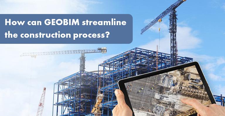 How can GEOBIM streamline the construction process?