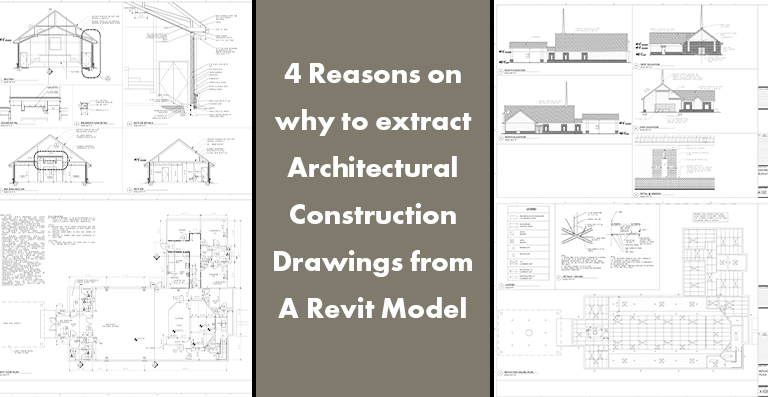 4 Reasons on why to extract Architectural Construction Drawings from A Revit Model